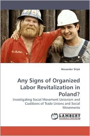 Any Signs of Organized Labor Revitalization in Poland? - Alexander Shlyk