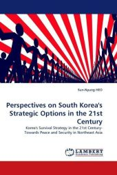 Perspectives on South Korea's Strategic Options in the 21st Century - Sun-Nyung Heo