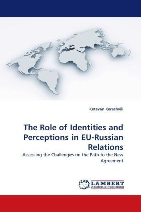 The Role of Identities and Perceptions in EU-Russian Relations - Assessing the Challenges on the Path to the New Agreement