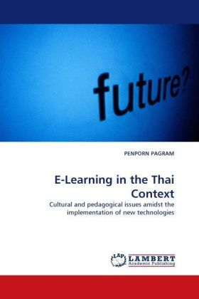 E-Learning in the Thai Context - Cultural and pedagogical issues amidst the implementation of new technologies
