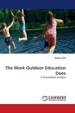 The Work Outdoor Education Does: A Foucauldian Analysis