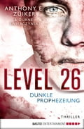 Level 26: Dunkle Prophezeiung - Anthony E. Zuiker, Axel Merz