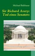 Sir Richard Avery: Tod eines Senators (German Edition)