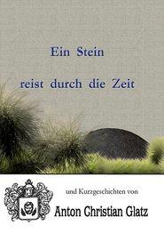 Ein Stein Reist Durch Die Zeit - Anton Christian Glatz