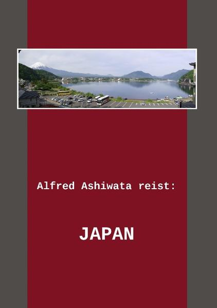 Alfred Ashiwata reist: Japan als Buch von Alfred Ashiwata - Books on Demand