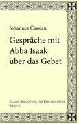 Johannes Cassian;Karl Kohlhund;Gregor Emmenegger: Gespräche mit Abba Isaak über das Gebet