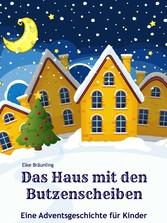 Das Haus mit den Butzenscheiben - Eine Adventsgeschichte für Kinder - Elke Bräunling
