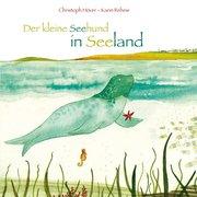 Reheis, Karin;Höver, Christoph: Der kleine Seehund in Seeland
