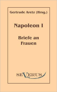 Napoleon I - Briefe an Frauen Gertrude Aretz Author