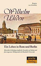 Ein Leben in Rom und Berlin: Wilhelm Uhden