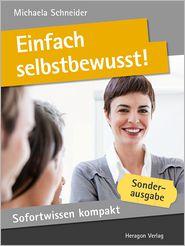 Sofortwissen kompakt: Einfach selbstbewusst! : Selbstsicher in 50 x 2 Minuten - Michaela Schneider