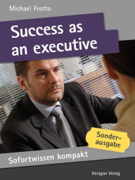 Sofortwissen kompakt: Success as an executive : Management knowledge in 50 x 2 minutes - Michael Frotto