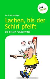 Lachen, bis der Schiri pfeift: Die besten Fussballwitze Joe G. Hirschhagel Author