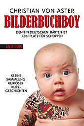 Bilderbuchboy: Denn in deutschen Bärten ist kein Platz für Schuppen - Eine kleine Sammlung kurioser Kurzgeschichten Christian von Aster Author