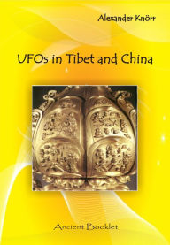 UFOs in China and Tibet: Extraterrestrial Visitors in China and Tibet 600 Years Ago? - Alexander Knörr