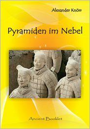 Pyramiden im Nebel: Neues von den Pyramiden Chinas