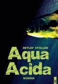 Aqua Acida. Roman. - Detlef Stoller