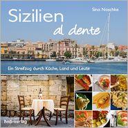 Sizilien al Dente: Ein Streifzug durch Küche, Land und Leute - Sina Noschke, hnb verlag (Editor)