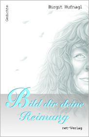 Bild dir deine Reimung!: Gedichte - Birgit Hufnagl