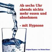 Michael Bauer: Ab sechs Uhr abends nichts mehr essen und abnehmen - mit Hypnose