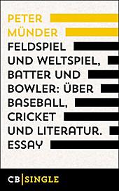 Feldspiel und Weltspiel, Batter und Bowler: Über Baseball, Cricket und Literatur: Essay Peter Münder Author