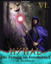 Der Hexer von Hymal, Buch VI: Die Festung im Feindesland - Fantasy Made in Germany - N. Bernhardt