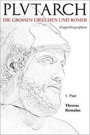 Plutarch: Doppelbiographien 1. Paar: Theseus und Romulus