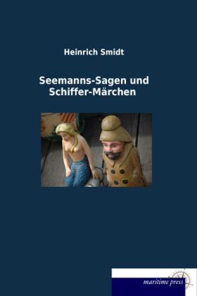 Seemanns-Sagen und Schiffer-Märchen - Smidt, Heinrich (Hrsg.)
