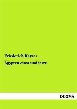 Ägypten einst und jetzt - Kayser, Friederich