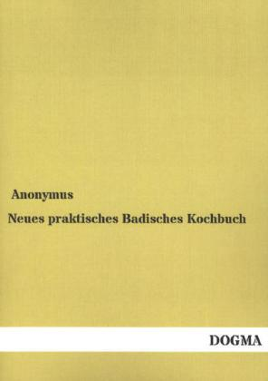Neues praktisches Badisches Kochbuch - Anonymus