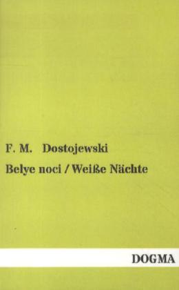 Belye noci / Weiße Nächte - Eine Liebesgeschichte - Dostojewskij, Fjodor M.