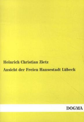 Ansicht der Freien Hansestadt Lübeck - Zietz, Heinrich Christian