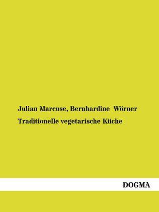 Traditionelle vegetarische Küche in Theorie und Praxis - Marcuse, Julian / Wörner, Bernhardine
