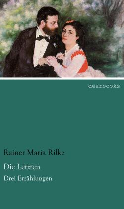 Die Letzten - Drei Erzählungen - Rilke, Rainer Maria
