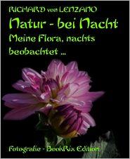 Natur - bei Nacht: Meine Flora, nachts beobachtet.