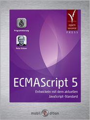 ECMAScript 5: Entwickeln mit dem aktuellen JavaScript-Standard - Peter Kröner