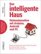 Mike Riley: Das intelligente Haus - Heimautomation mit Arduino und Android und PC