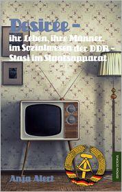 Desirée: ihr Leben, ihre Männer im Sozialwesen der DDR Stasi im Staatsapparat