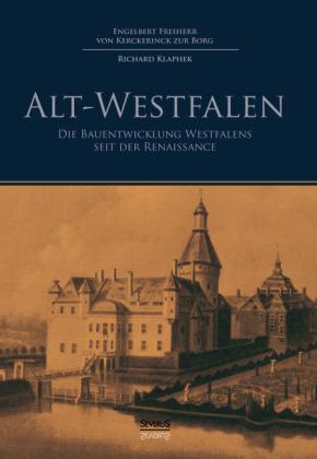 Alt-Westfalen - Die Bauentwicklung Westfalens seit der Renaissance