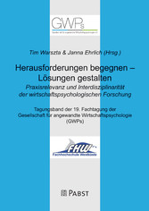 Herausforderungen begegnen Lösungen gestalten. Praxisrelevanz und Interdisziplinarität der wirtschaftspsychologischen Forschung - Tagungsband der 19. Fachtagung der Gesellschaft für angewandte Wirtschaftspsychologie (GWPs) - Tim Warszta, Janna Ehrlich