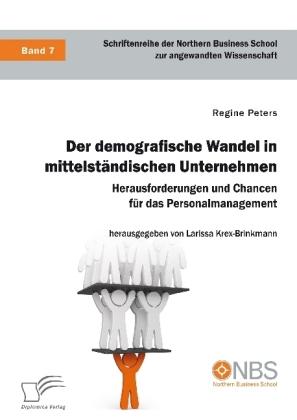 Der demografische Wandel in mittelständischen Unternehmen. Herausforderungen und Chancen für das Personalmanagement
