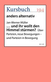 ... und ihr wollt den Himmel stürmen? - Über Parteien, neue Bewegungen - und Parteien in Bewegung - Jan-Werner Müller