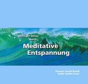 Brandt, Henrik;Grose, Steffen: Weniger Stress durch Meditative Entspannung. CD