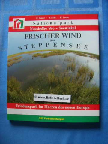 Frischer Wind am Steppensee : Nationalpark Neusiedler See - Seewinkel  Friedenspark im Herzen des neuen Europa. Rudolf Berger  Josef Fally  Hans Lunzer. - Berger, Rudolf, Josef Fally und Hans. Lunzer