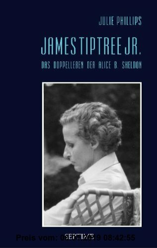 James Tiptree Jr. - Das Doppelleben der Alice B. Sheldon