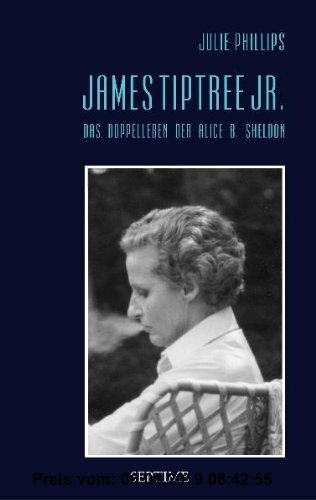 James Tiptree Jr.: Das Doppelleben der Alice B. Sheldon