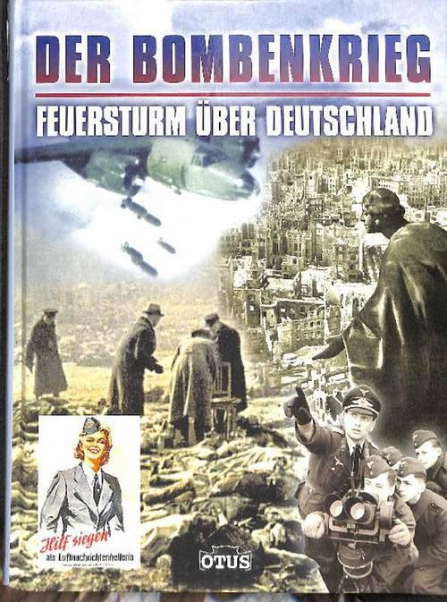 Der Bombenkrieg, Feuersturm über Deutschland authentische Bilder und erschütternde Erlebnisberichte dokumentieren den Bombenkrieg gegen Deutschland ein Bericht von Christian Zentner - Zentner, Christian