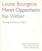 Drawings and Works on Paper. Zürich: Edition Unikate, 1999. 87 Seiten mit Abbildungen. Kartoniert (Klappenbroschur). Grossoktav. - Bourgeois, Louise, Meret Oppenheim, Ilse Weber