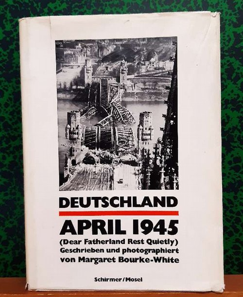 Deutschland April 1945 (Dear Fatherland Rest Quietly)  1. dt. Ausgabe - Bourke-White, Margaret
