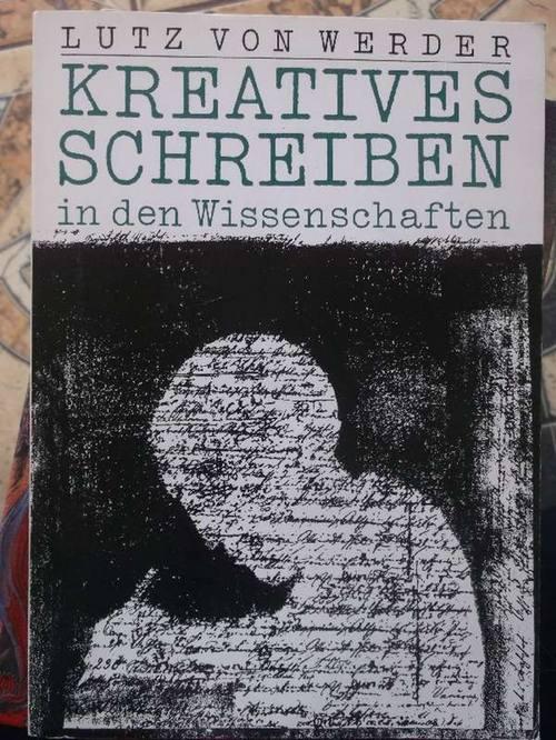 Kreatives Schreiben in den Wissenschaften - Für Schule, Hochschule und Erwachsenenbildung - Werder, Lutz von
